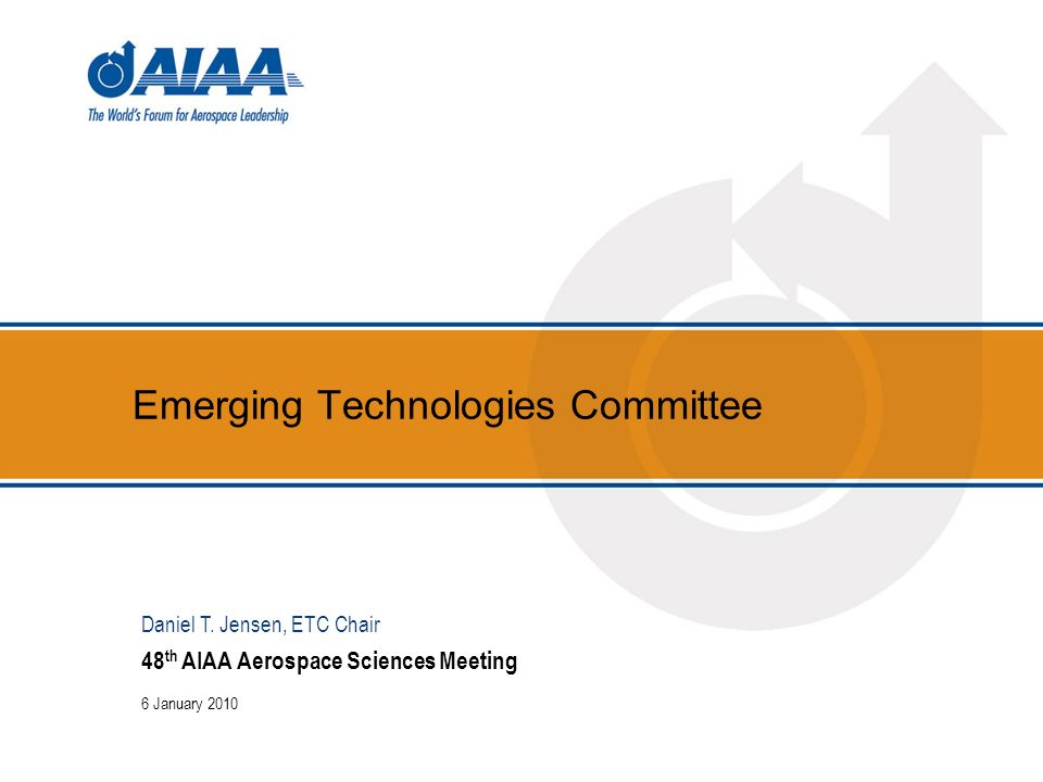 Emerging Technologies Committee 48 th AIAA Aerospace Sciences Meeting 6 January 2010 Daniel T.