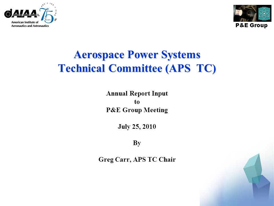P&E Group Aerospace Power Systems Technical Committee (APS TC) Annual Report Input to P&E Group Meeting July 25, 2010 By Greg Carr, APS TC Chair