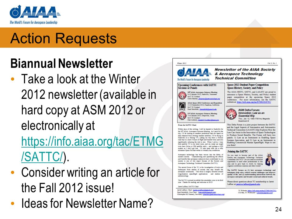 Action Requests Biannual Newsletter Take a look at the Winter 2012 newsletter (available in hard copy at ASM 2012 or electronically at https://info.aiaa.org/tac/ETMG /SATTC/).