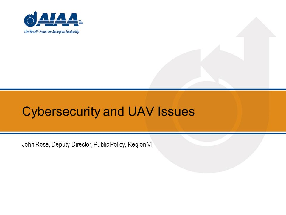 Cybersecurity and UAV Issues John Rose, Deputy-Director, Public Policy, Region VI