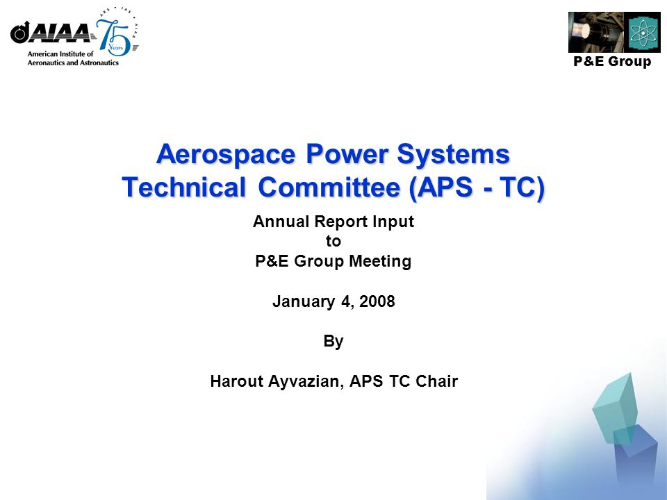 P&E Group Aerospace Power Systems Technical Committee (APS - TC) Annual Report Input to P&E Group Meeting January 4, 2008 By Harout Ayvazian, APS TC Chair