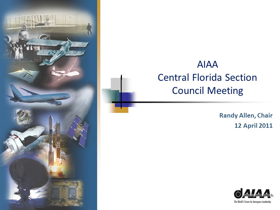 AIAA Central Florida Section Council Meeting Randy Allen, Chair 12 April 2011