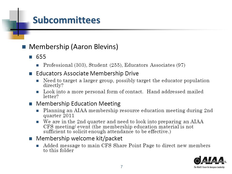 7 Subcommittees Membership (Aaron Blevins) 655 Professional (303), Student (255), Educators Associates (97) Educators Associate Membership Drive Need to target a larger group, possibly target the educator population directly.