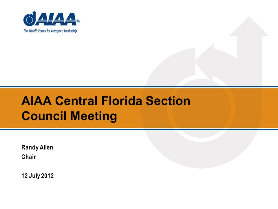 AIAA Central Florida Section Council Meeting Randy Allen Chair 12 July 2012
