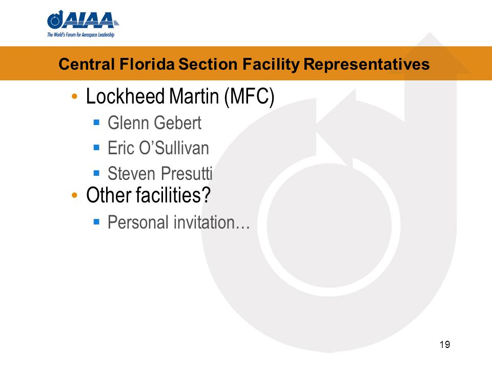 19 Central Florida Section Facility Representatives Lockheed Martin (MFC) Glenn Gebert Eric OSullivan Steven Presutti Other facilities.