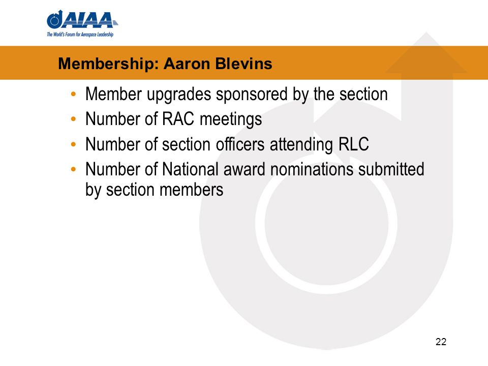 22 Membership: Aaron Blevins Member upgrades sponsored by the section Number of RAC meetings Number of section officers attending RLC Number of National award nominations submitted by section members