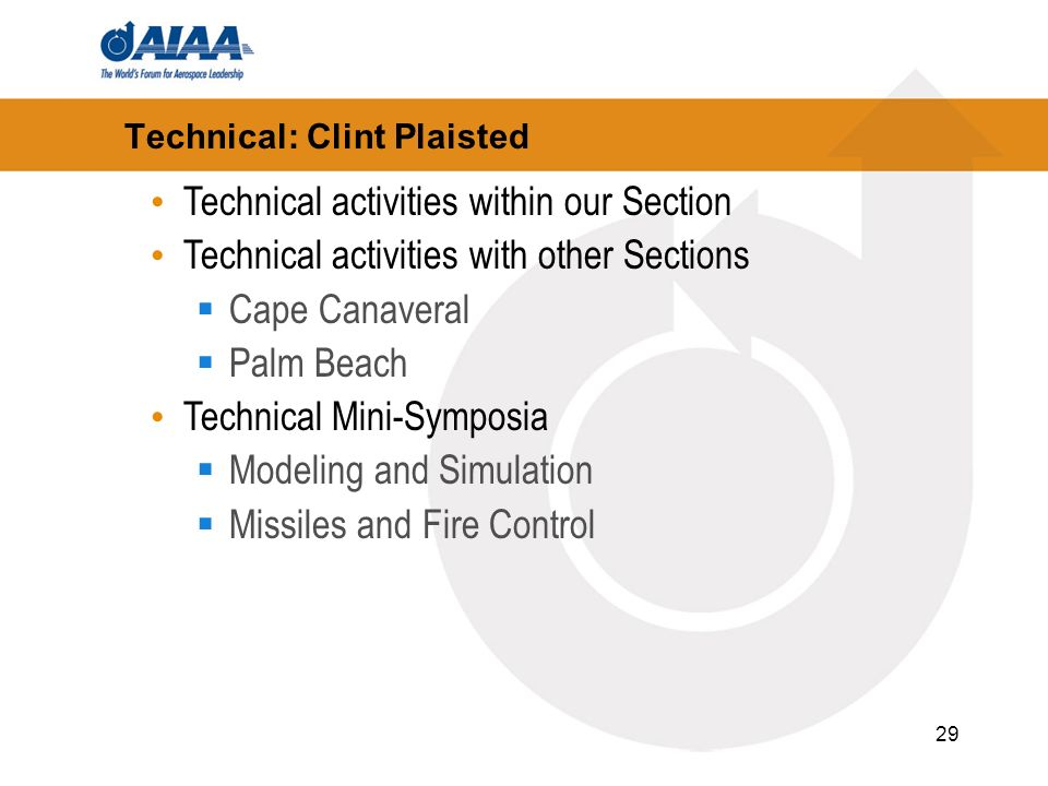 29 Technical: Clint Plaisted Technical activities within our Section Technical activities with other Sections Cape Canaveral Palm Beach Technical Mini-Symposia Modeling and Simulation Missiles and Fire Control