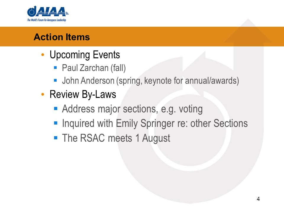 4 Action Items Upcoming Events Paul Zarchan (fall) John Anderson (spring, keynote for annual/awards) Review By-Laws Address major sections, e.g.