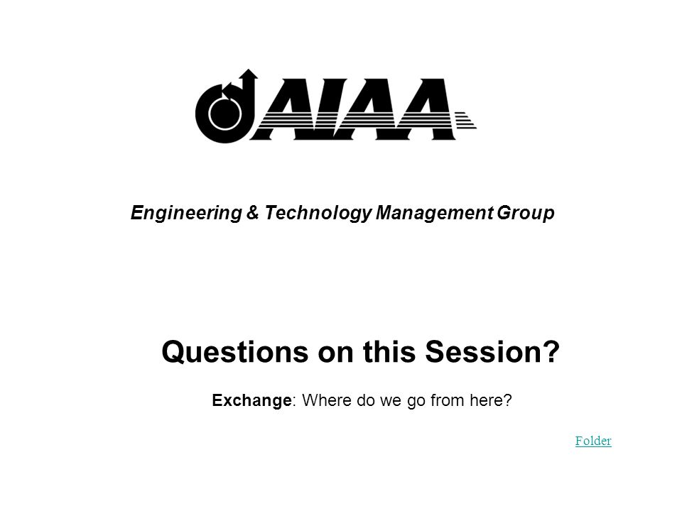 Engineering & Technology Management Group Questions on this Session.