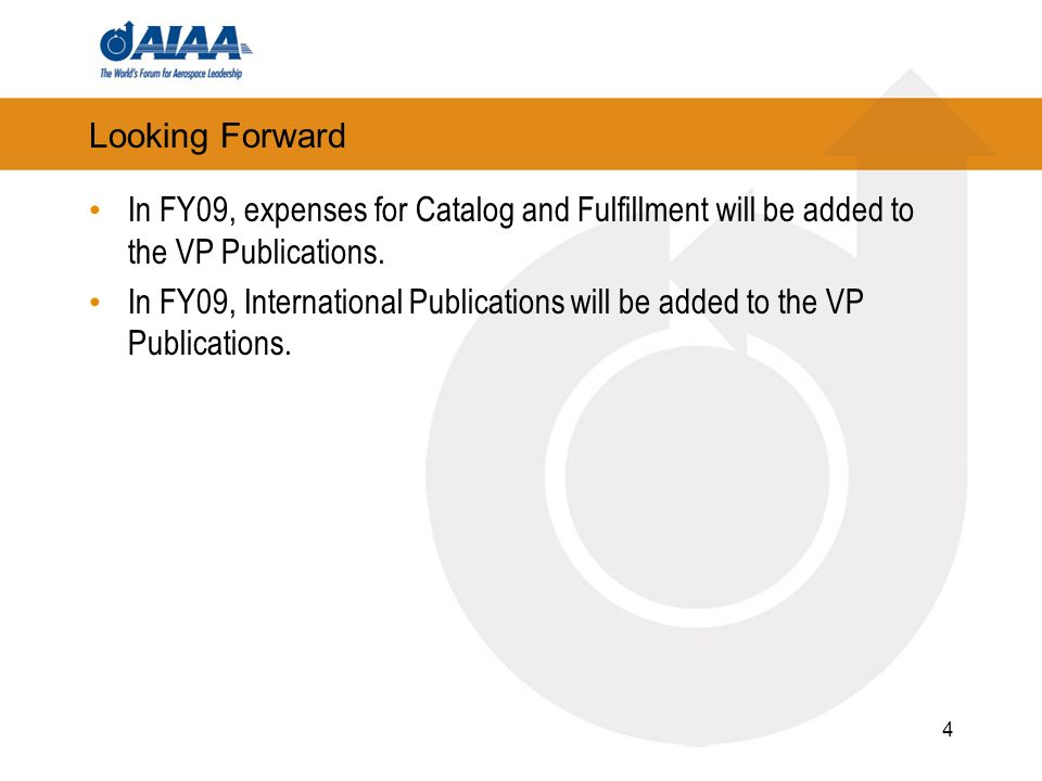 4 Looking Forward In FY09, expenses for Catalog and Fulfillment will be added to the VP Publications.