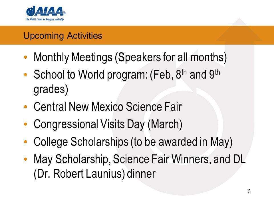 Upcoming Activities Monthly Meetings (Speakers for all months) School to World program: (Feb, 8 th and 9 th grades) Central New Mexico Science Fair Congressional Visits Day (March) College Scholarships (to be awarded in May) May Scholarship, Science Fair Winners, and DL (Dr.