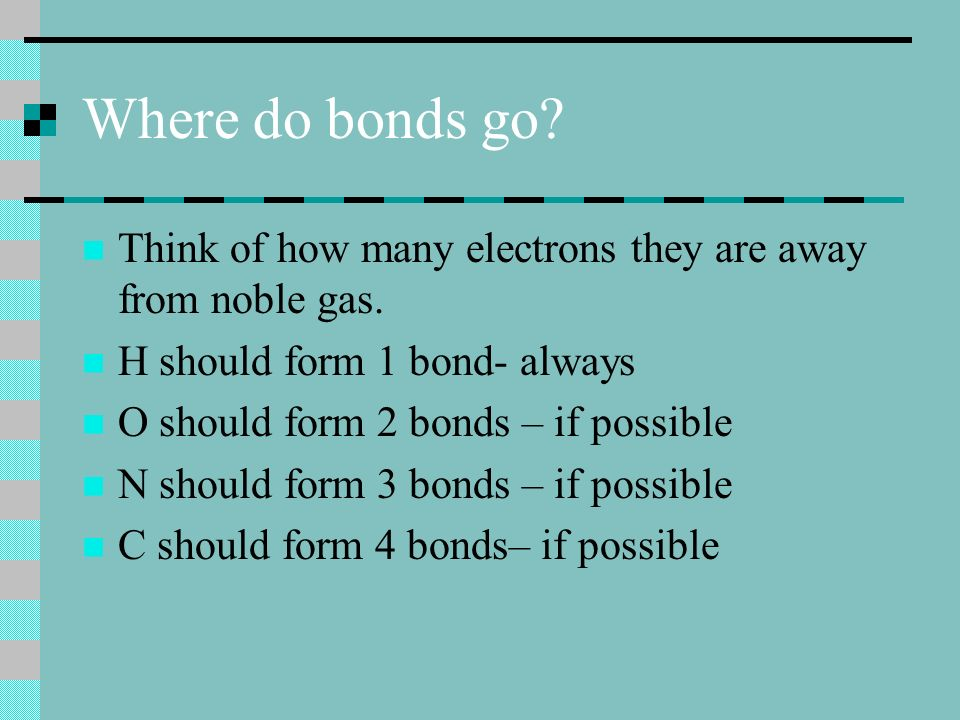 Where do bonds go. Think of how many electrons they are away from noble gas.