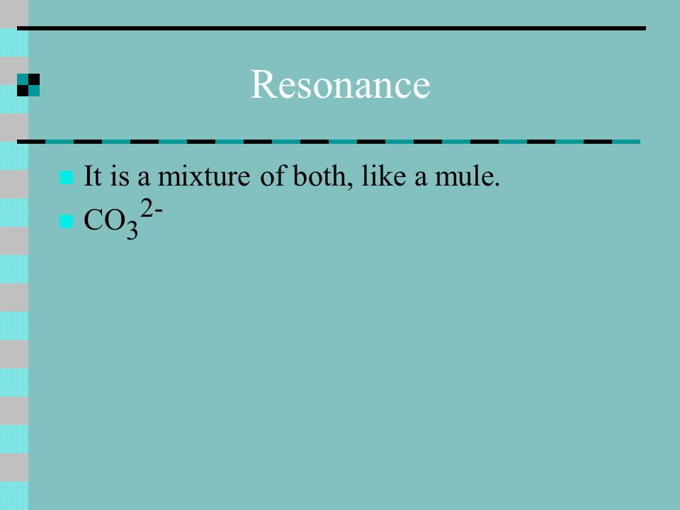 Resonance It is a mixture of both, like a mule. CO 3 2-