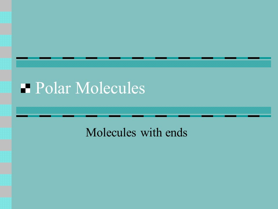 Polar Molecules Molecules with ends