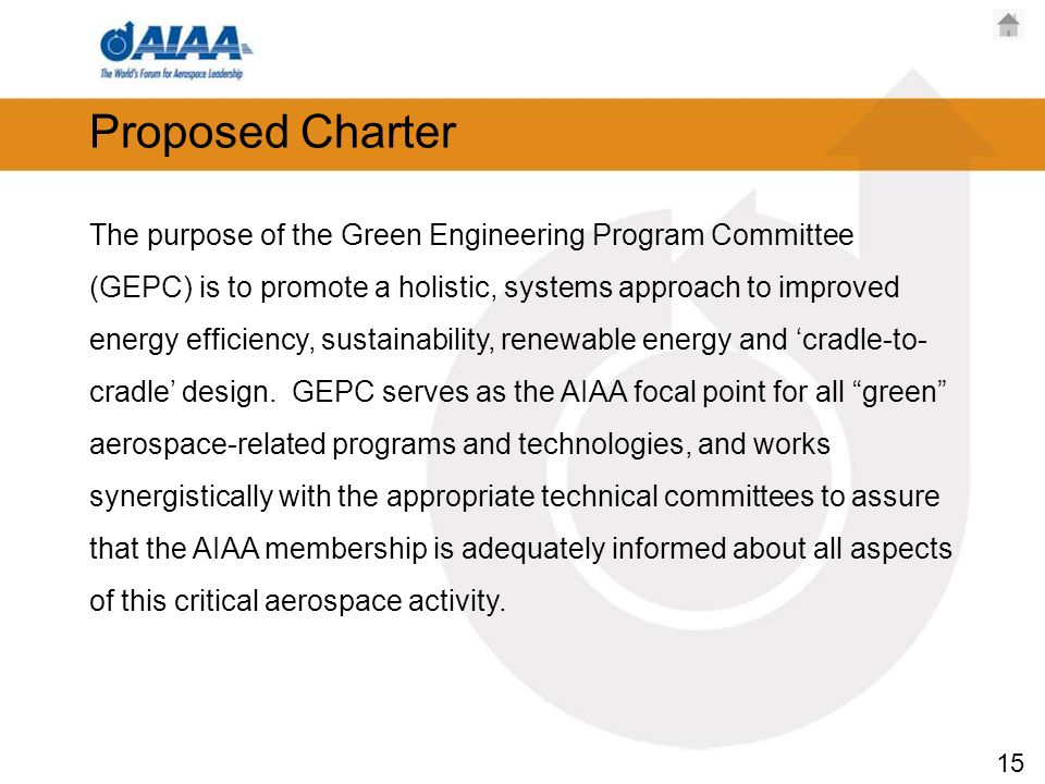 15 Proposed Charter The purpose of the Green Engineering Program Committee (GEPC) is to promote a holistic, systems approach to improved energy efficiency, sustainability, renewable energy and cradle-to- cradle design.