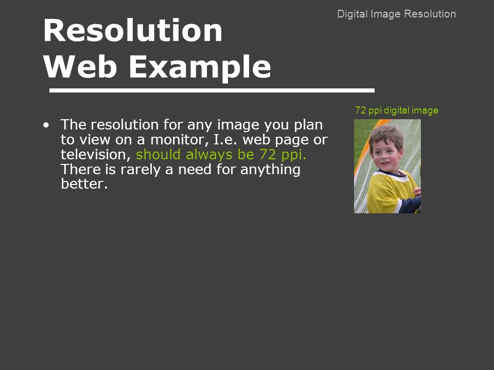Digital Image Resolution The resolution for any image you plan to view on a monitor, I.e.