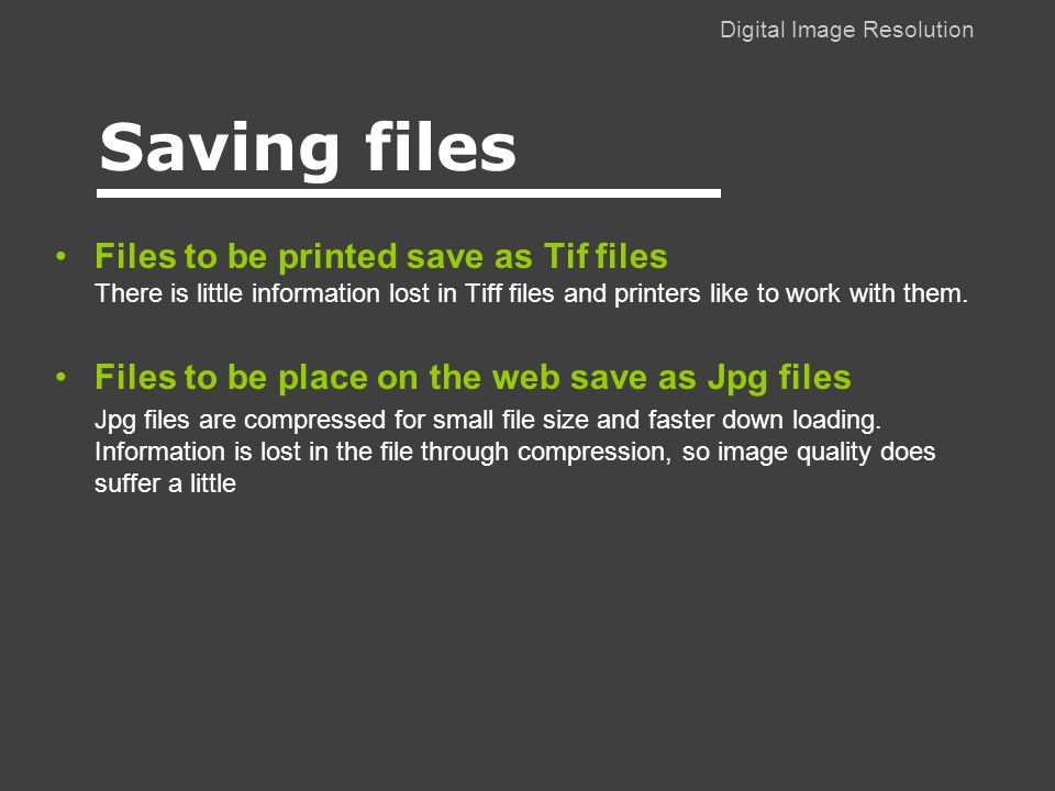 Digital Image Resolution Files to be printed save as Tif files There is little information lost in Tiff files and printers like to work with them.
