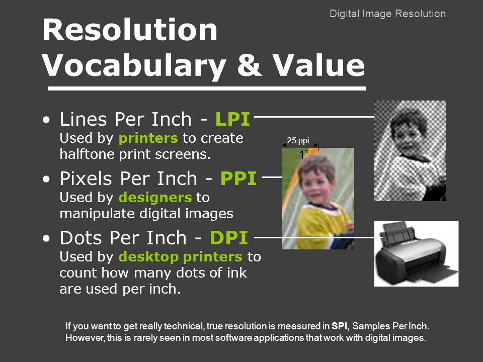 Digital Image Resolution Resolution Vocabulary & Value Lines Per Inch - LPI Used by printers to create halftone print screens.