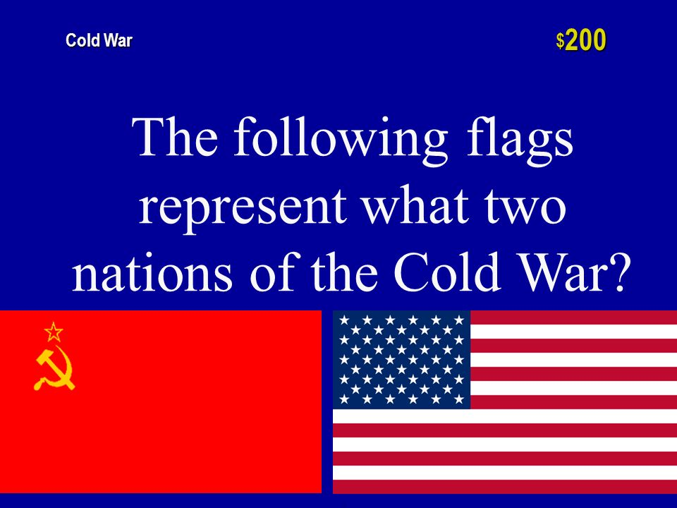 Cold War Role of the Govt WW I or II EconomicsIndustrializationImperialism $200 $400 $600 $800 $1000