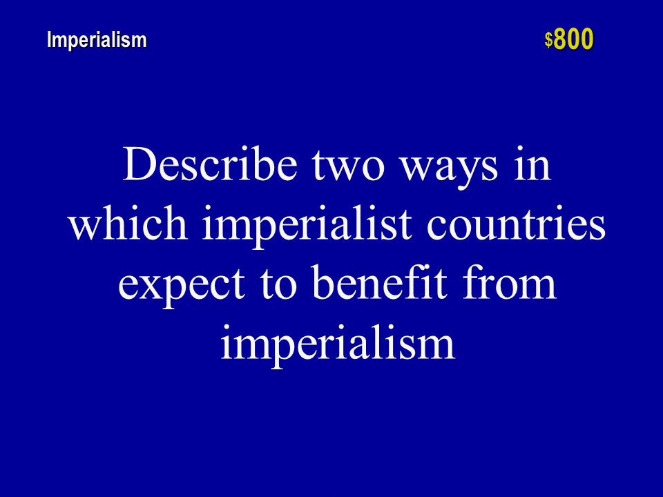 h $ 600 Imperialism Explain two ways that imperialism has an impact on the people living in the controlled territories