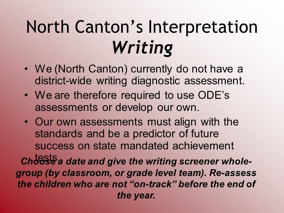 North Cantons Interpretation Writing We (North Canton) currently do not have a district-wide writing diagnostic assessment.
