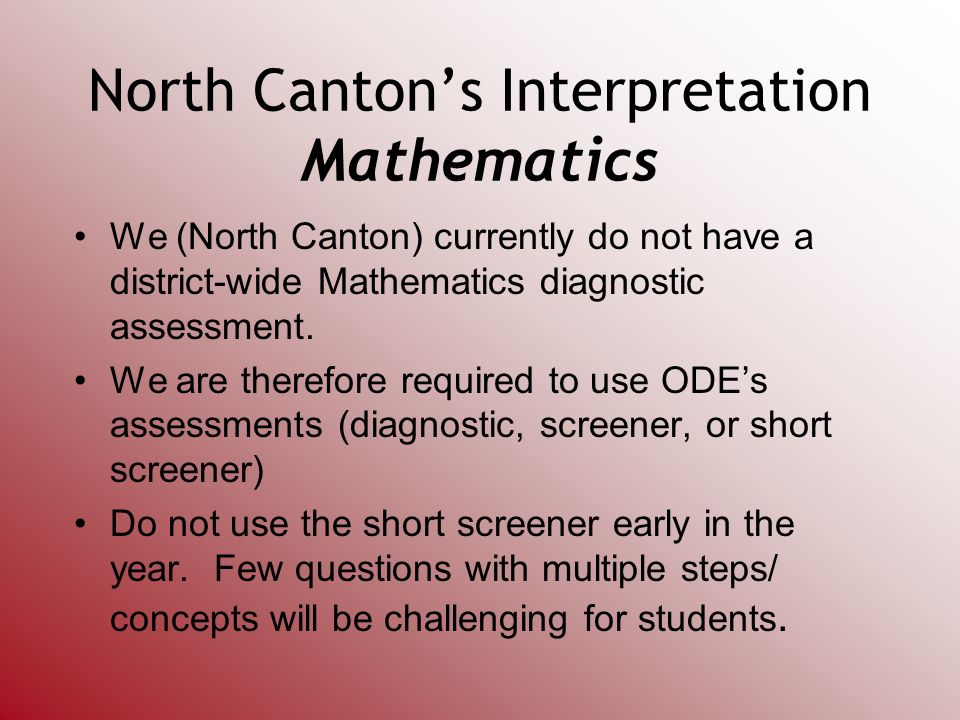 North Cantons Interpretation Mathematics We (North Canton) currently do not have a district-wide Mathematics diagnostic assessment.