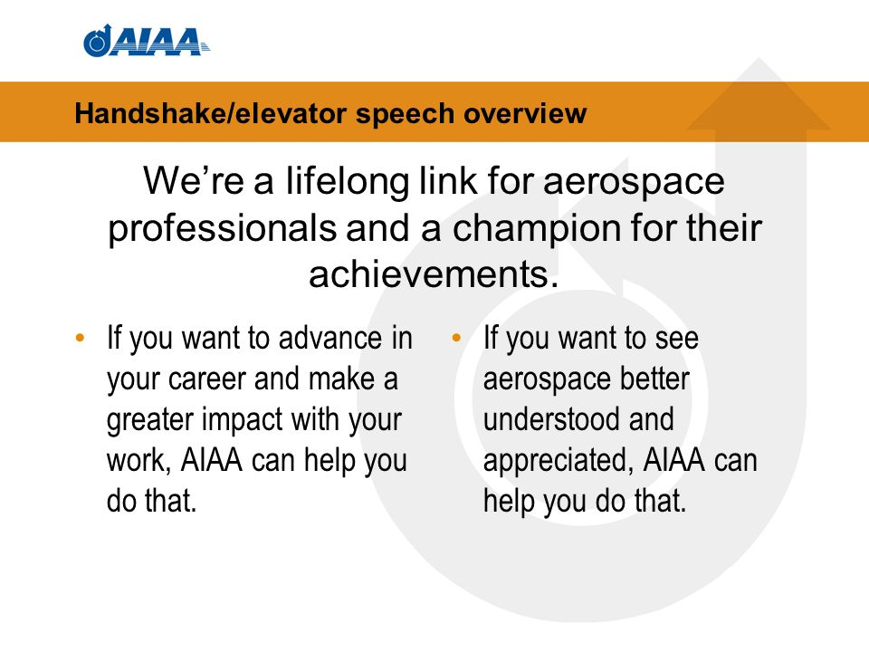 Handshake/elevator speech overview If you want to advance in your career and make a greater impact with your work, AIAA can help you do that.