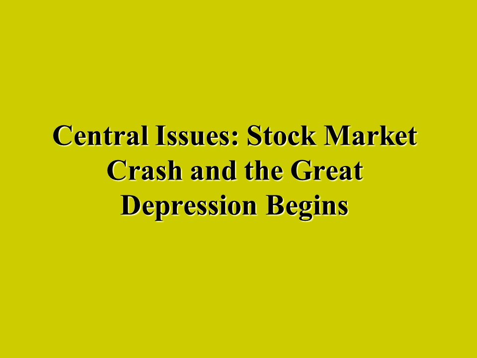 Central Issues: Stock Market Crash and the Great Depression Begins