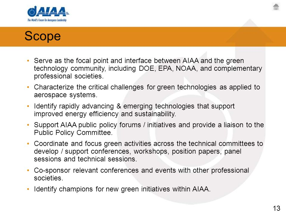 13 Scope Serve as the focal point and interface between AIAA and the green technology community, including DOE, EPA, NOAA, and complementary professional societies.