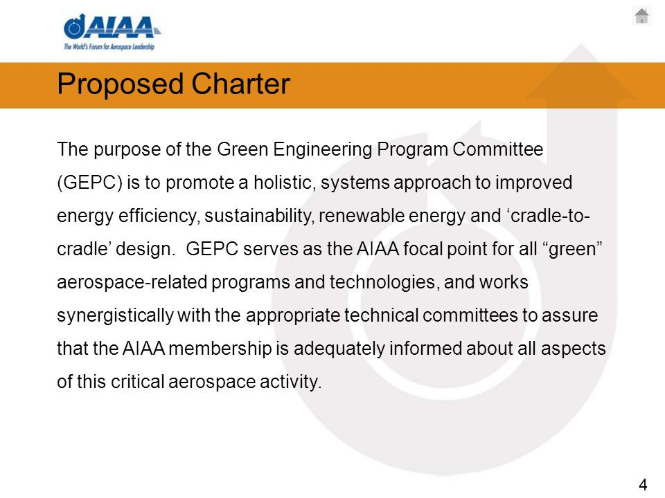 4 Proposed Charter The purpose of the Green Engineering Program Committee (GEPC) is to promote a holistic, systems approach to improved energy efficiency, sustainability, renewable energy and cradle-to- cradle design.