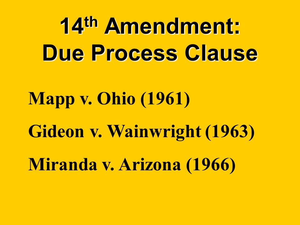 14 th Amendment: Due Process Clause Mapp v. Ohio (1961) Gideon v.