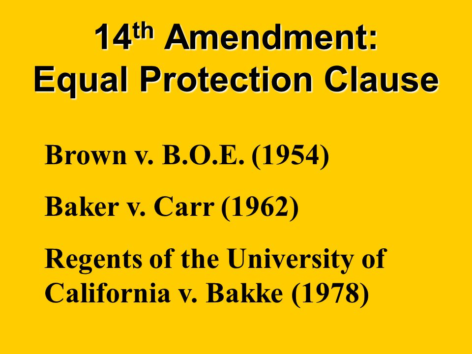 14 th Amendment: Equal Protection Clause Brown v. B.O.E.