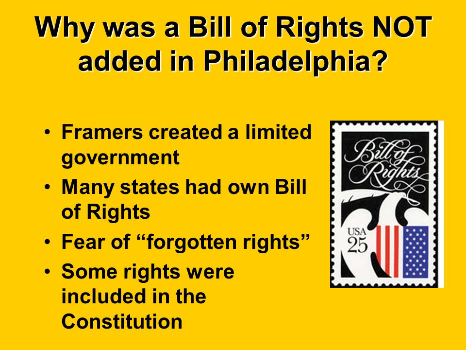Why was a Bill of Rights NOT added in Philadelphia.
