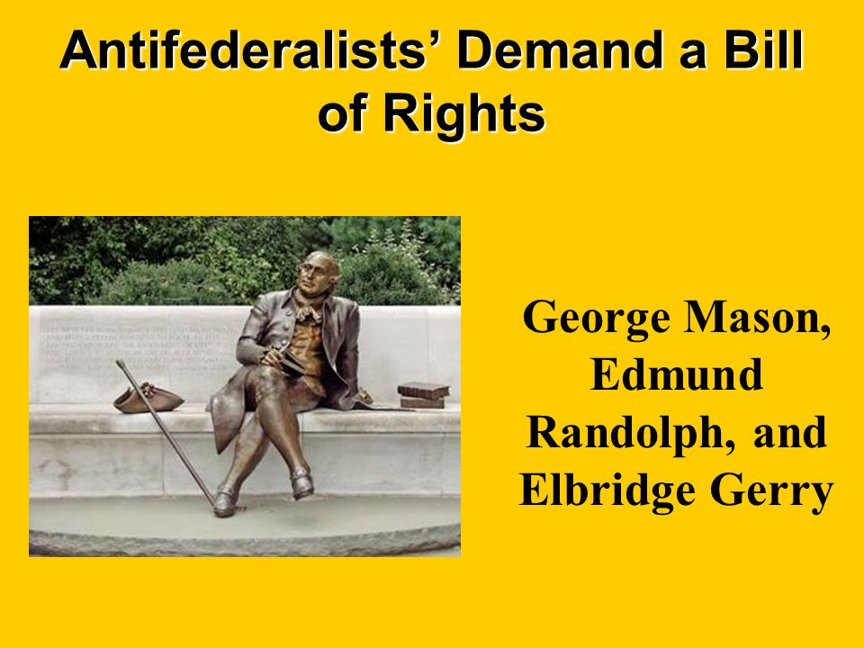 Antifederalists Demand a Bill of Rights George Mason, Edmund Randolph, and Elbridge Gerry