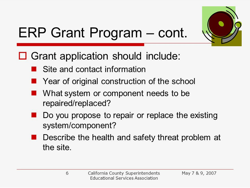 May 7 & 9, 2007California County Superintendents Educational Services Association 6 ERP Grant Program – cont.
