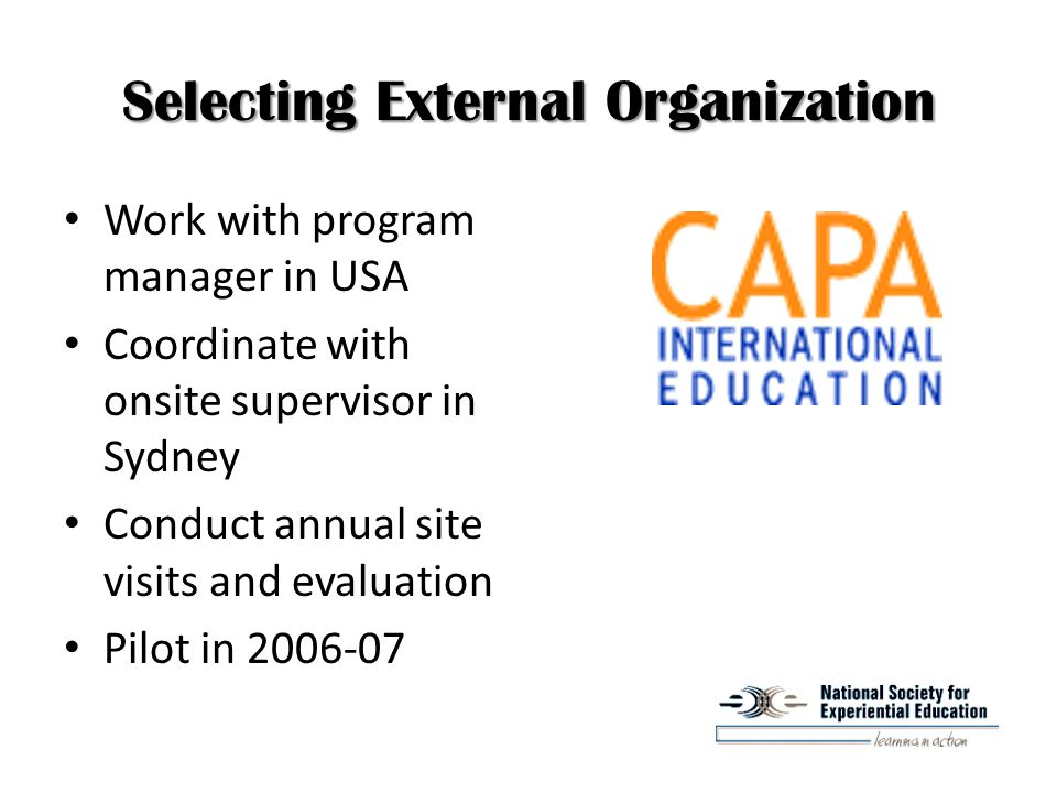 Selecting External Organization Work with program manager in USA Coordinate with onsite supervisor in Sydney Conduct annual site visits and evaluation Pilot in 2006-07