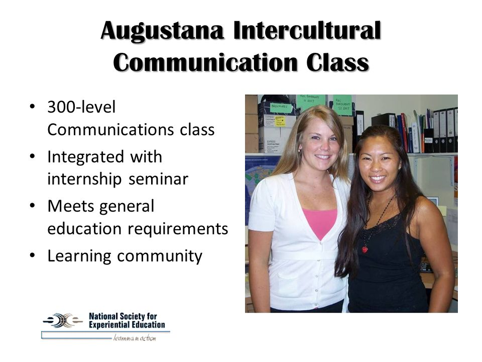 Augustana Intercultural Communication Class 300-level Communications class Integrated with internship seminar Meets general education requirements Learning community
