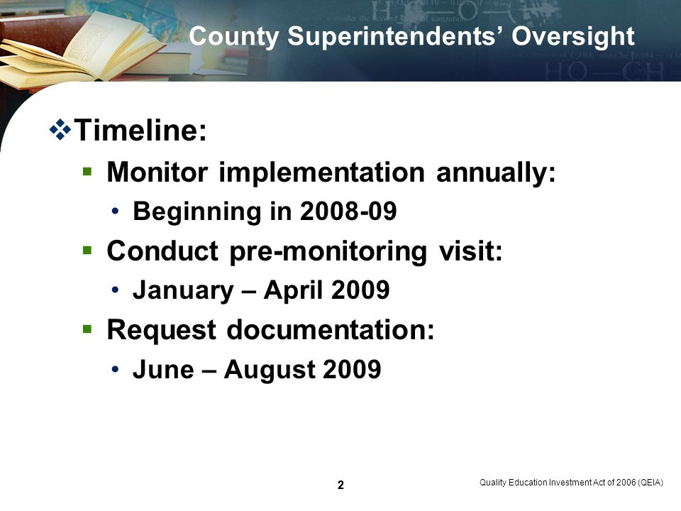 2 Quality Education Investment Act of 2006 (QEIA) 2 County Superintendents Oversight Timeline: Monitor implementation annually: Beginning in 2008-09 Conduct pre-monitoring visit: January – April 2009 Request documentation: June – August 2009