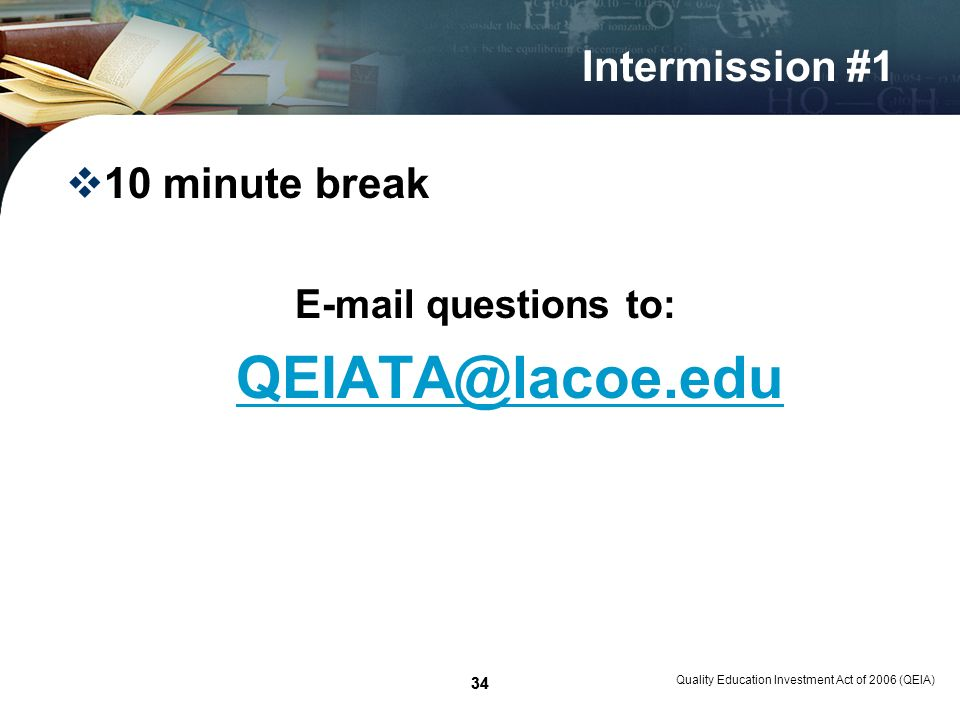 34 Intermission #1 10 minute break E-mail questions to: QEIATA@lacoe.edu Quality Education Investment Act of 2006 (QEIA) 34