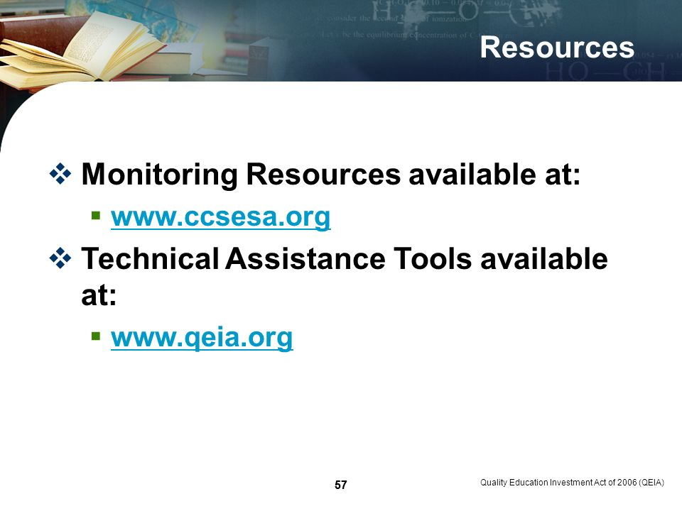 57 Quality Education Investment Act of 2006 (QEIA) 57 Resources Monitoring Resources available at: www.ccsesa.org Technical Assistance Tools available at: www.qeia.org