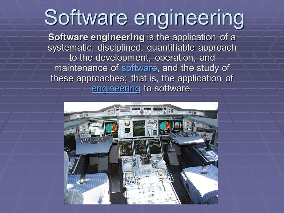 Software engineering is the application of a systematic, disciplined, quantifiable approach to the development, operation, and maintenance of software, and the study of these approaches; that is, the application of engineering to software.