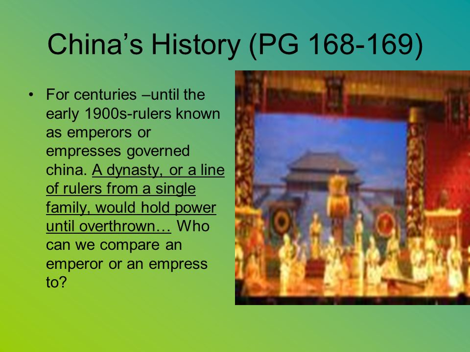 Chinas History (PG 168-169) For centuries –until the early 1900s-rulers known as emperors or empresses governed china.