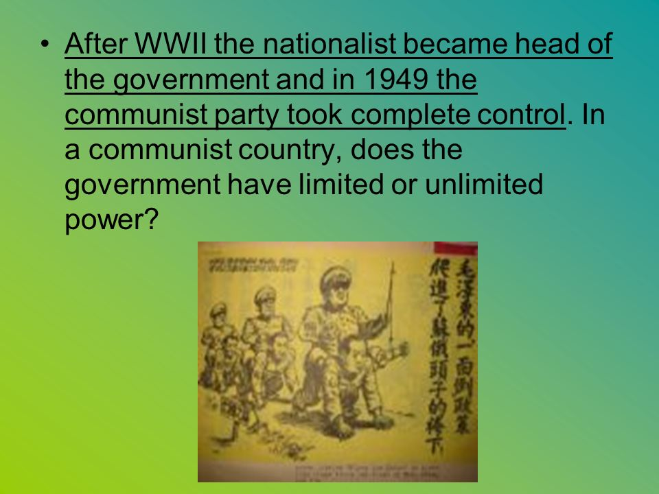 After WWII the nationalist became head of the government and in 1949 the communist party took complete control.