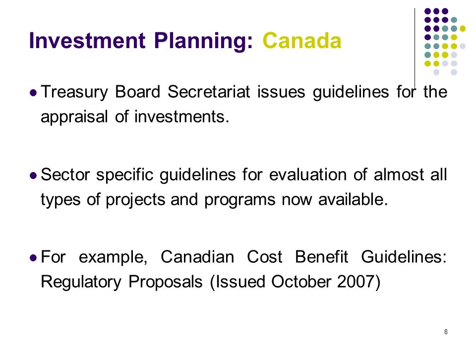 7 Investment Planning: Canada The annual budget is the central instrument for maintaining the fiscal discipline and policy direction of government.
