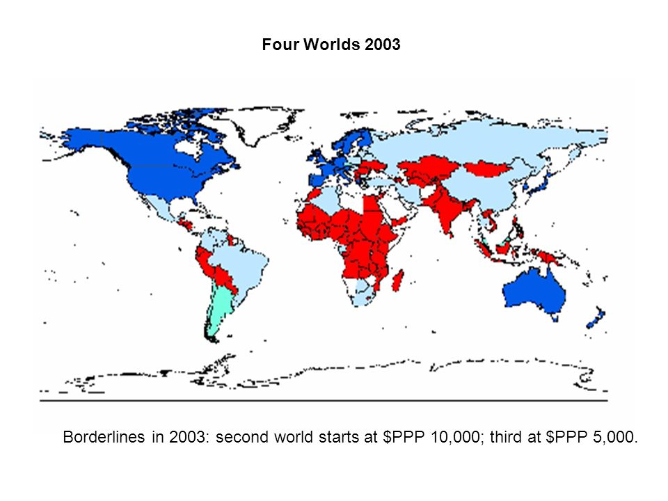 Four Worlds 2003 Borderlines in 2003: second world starts at $PPP 10,000; third at $PPP 5,000.