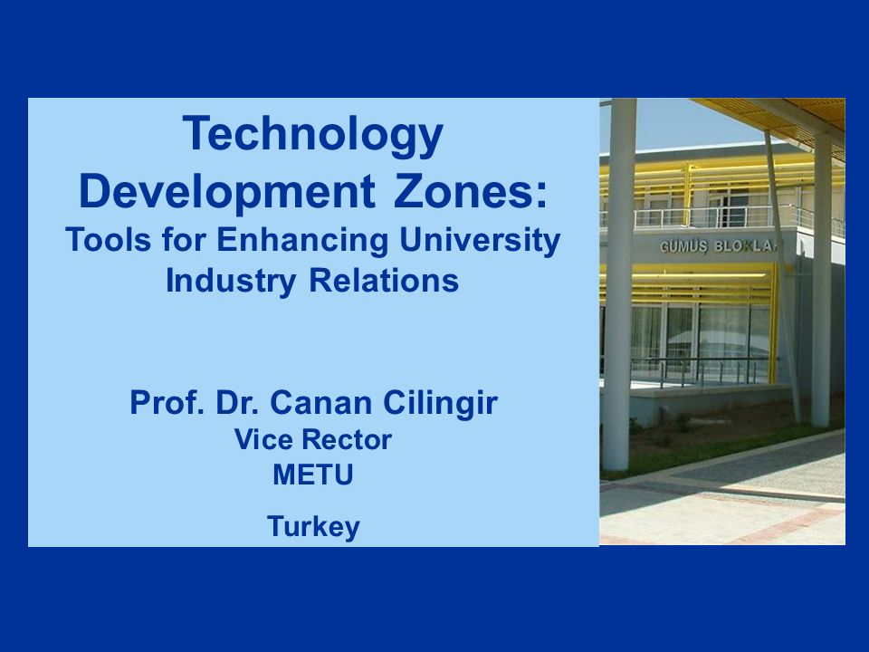 Technology Development Zones: Tools for Enhancing University Industry Relations Prof.