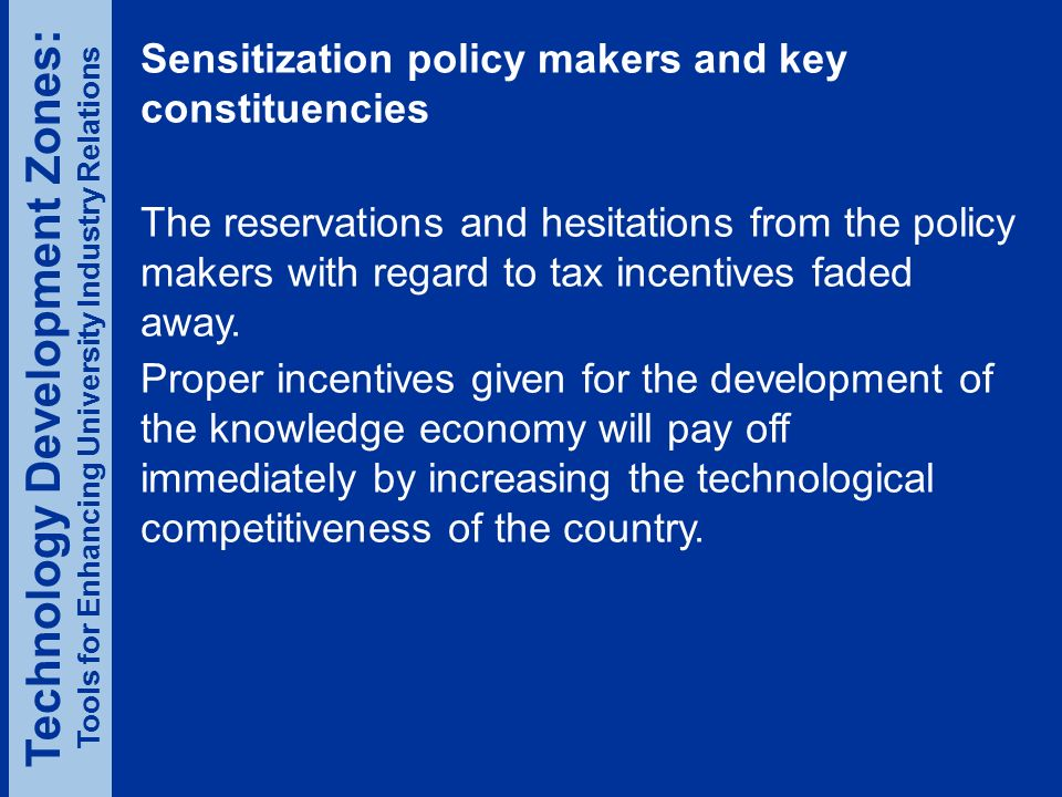 Sensitization policy makers and key constituencies The reservations and hesitations from the policy makers with regard to tax incentives faded away.
