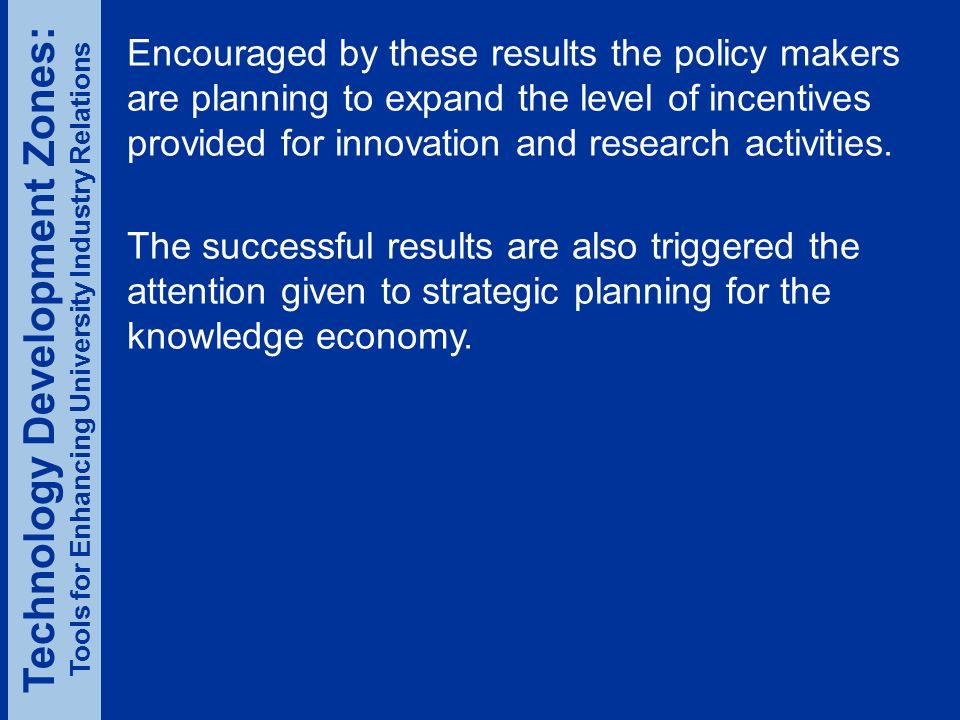 Encouraged by these results the policy makers are planning to expand the level of incentives provided for innovation and research activities.