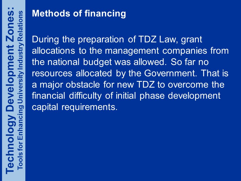 Methods of financing During the preparation of TDZ Law, grant allocations to the management companies from the national budget was allowed.