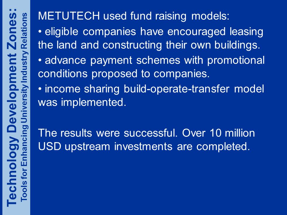 METUTECH used fund raising models: eligible companies have encouraged leasing the land and constructing their own buildings.